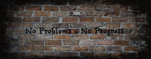 No Problems No Progress